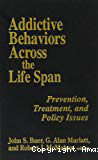 Addictive behaviors across the life span: prevention, treatment, and policy issues